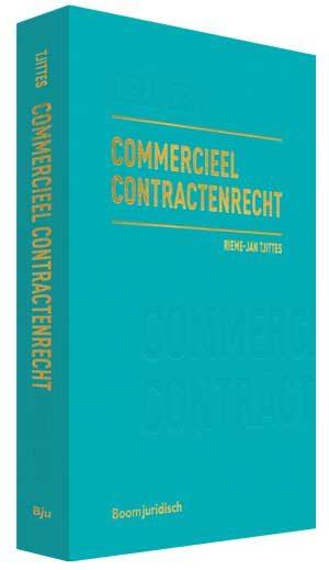 Commercieel Contractenrecht - Deel een: totstandkoming en inhoud